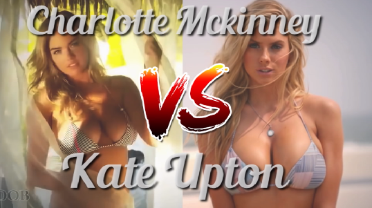 Video: Charlotte Mckinney VS Kate Upton ¿Cuál es su favorita?